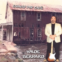 Wade Bernard: Swamp Pop Café