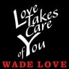 Wade Love: Love Takes Care of You