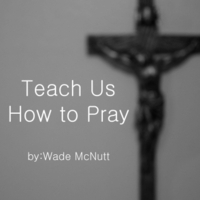 Wade McNutt | Teach Us How to Pray