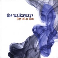 THE WALKAWAYS: Fifty Left to Burn