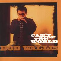 Bob Wallis | Can't Stop the World