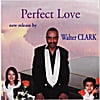 Walter Clark: Perfect Love