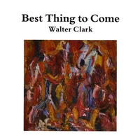 Walter Clark | Best Thing to Come
