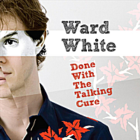 Ward White | Done With The Talking Cure