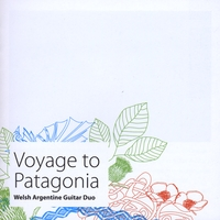Welsh Argentine Guitar Duo | Voyage To Patagonia -Guitar music by Carlos Moscardini,Stephen Goss, Howard Rees, Fernando Millet, Jorge Cardoso, Dafydd Bullock, Walter Heinze, Marcelo Coronel and Maximo Pujol.