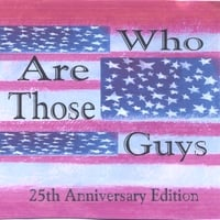 Who Are Those Guys | 25th Anniversary Edition