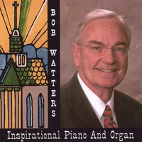BOB WATTERS: Inspirational Piano and Organ