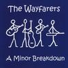 The Wayfarers: A Minor Breakdown