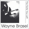 Wayne Brasel: The Note You Left