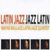 Wayne Wallace Latin Jazz Quintet: Latin Jazz Jazz Latin