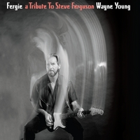 Wayne Young: Fergie: A Tribute to Steve Ferguson