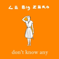 Le Big Zero | Don't Know Any
