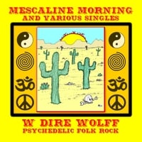 W. Dire Wolff | Mescaline Morning and Various Singles