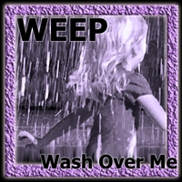 Weep | Wash over Me