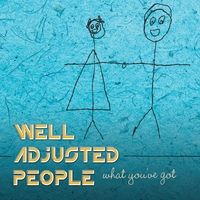 Well Adjusted People | What You've Got