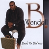 WENDELL B: BACK TA BID