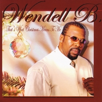 Wendell B | That's What Christmas Means To Me
