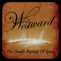 Westward | The Deadly Rapture of Space