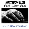 Whiteboy Slim: Box? What Box?