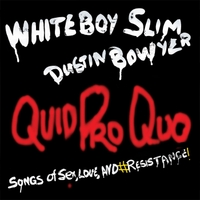 Whiteboy Slim | Quid Pro Quo: Songs of Sex, Love, And #Resistance! (feat. Dustin Bowyer)