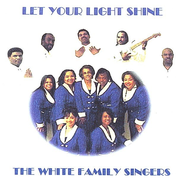 The White Family Singers Let Your Light Shine Cd Baby Music Store