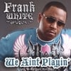 Frank White: We Aint Playin