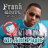 Frank White feat. Kiotti, Prez-D: We Ain