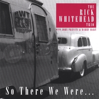 The Rick Whitehead Trio | So There We Were...
