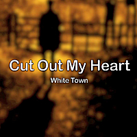 White Town | Cut Out My Heart