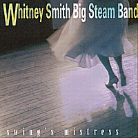 Whitney Smith Big Steam Band | Swing's Mistress