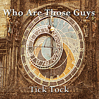 Who Are Those Guys | Tick Tock