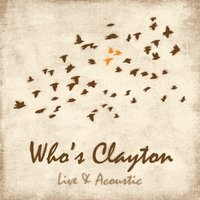 Who's Clayton | Live & Acoustic