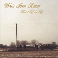 White Iron Band | Take It off the Top