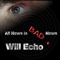 Will Echo | All News Is Bad News