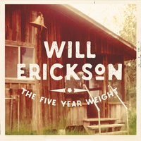 Will Erickson | The Five Year Weight