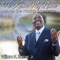 William H. Rainer Jr. | He Knows My Name (The Worship Experience)