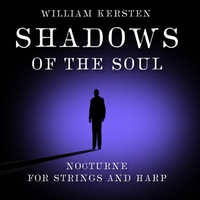 William Kersten | Shadows of the Soul: Nocturne for Strings and Harp