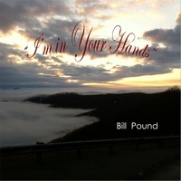 Bill Pound | I'm in Your Hands