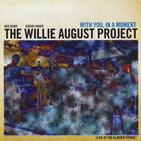 The Willie August Project | With You, In a Moment (Live at the Glacier Fringe)