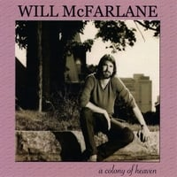 Will McFarlane | A Colony of Heaven