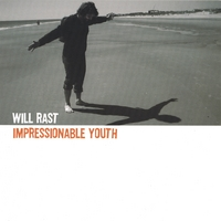 Will Rast | Impressionable Youth