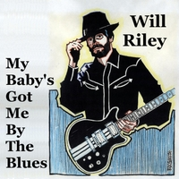 Will Riley | My Baby's Got Me by the Blues