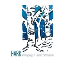 Wintery Songs in Eleventy Part Harmony | Hark