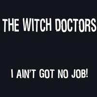 The Witch Doctors | I Ain't Got No Job!