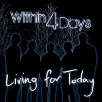 Within Four Days: Living for Today