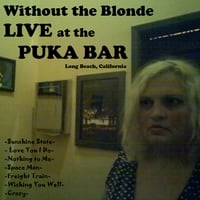 Without the Blonde | Live At the Puka Bar: Long Beach, California