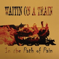 Waitin' On A Train | In The Path Of Pain