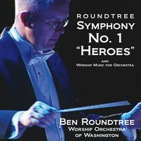 "Worship Orchestra of Washington & Ben Roundtree | Roundtree: Symphony No. 1 in D, ""Heroes"" And Worship Music for Orchestra"