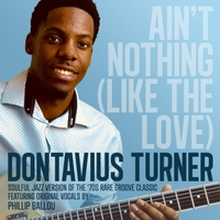Dontavius Turner | Ain't Nothing (Like the Love)