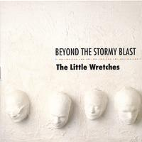 The Little Wretches | Beyond the Stormy Blast